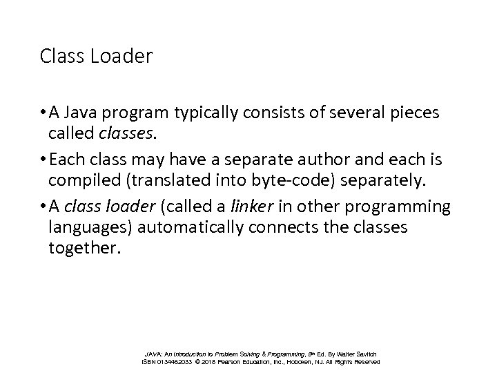 Class Loader • A Java program typically consists of several pieces called classes. •