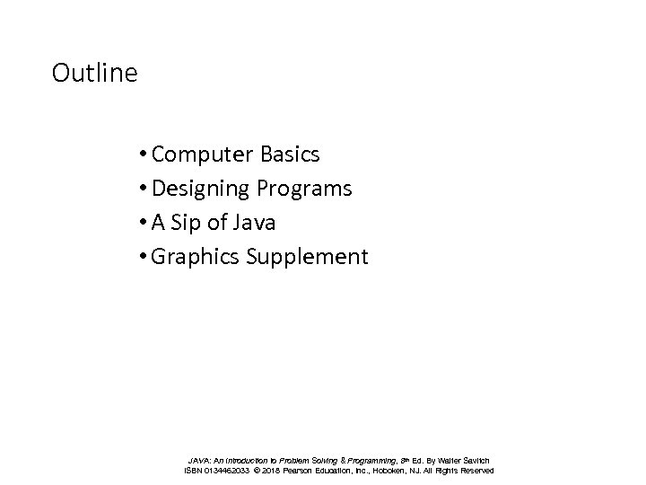 Outline • Computer Basics • Designing Programs • A Sip of Java • Graphics
