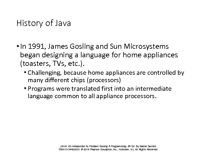History of Java • In 1991, James Gosling and Sun Microsystems began designing a