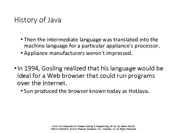 History of Java • Then the intermediate language was translated into the machine language