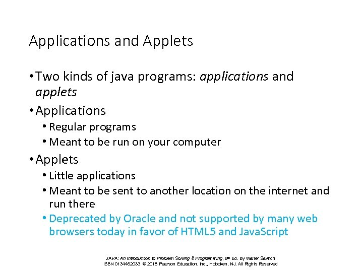 Applications and Applets • Two kinds of java programs: applications and applets • Applications