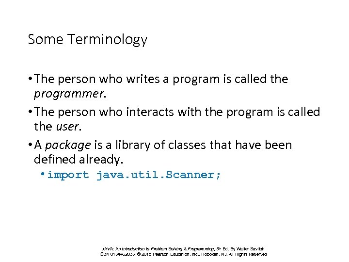 Some Terminology • The person who writes a program is called the programmer. •
