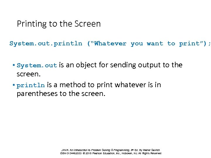 "Printing to the Screen System. out. println (""Whatever you want to print""); • System."