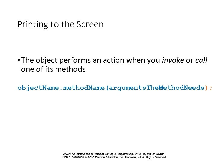 Printing to the Screen • The object performs an action when you invoke or