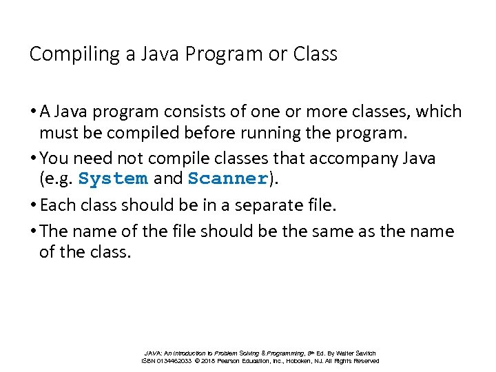 Compiling a Java Program or Class • A Java program consists of one or