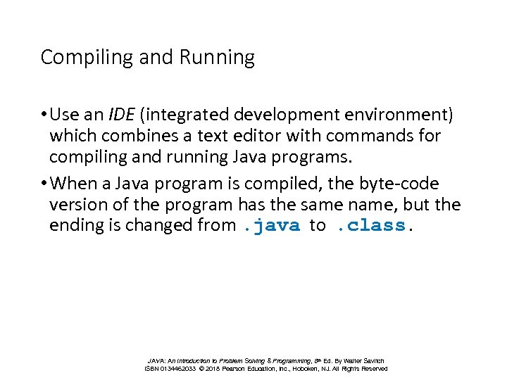 Compiling and Running • Use an IDE (integrated development environment) which combines a text