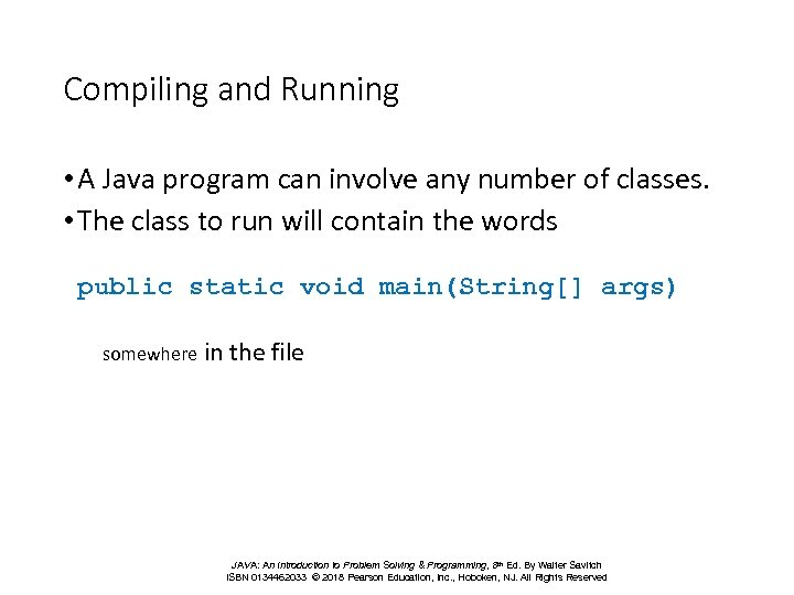 Compiling and Running • A Java program can involve any number of classes. •