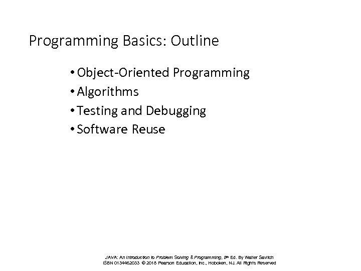 Programming Basics: Outline • Object-Oriented Programming • Algorithms • Testing and Debugging • Software