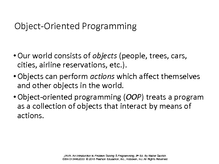 Object-Oriented Programming • Our world consists of objects (people, trees, cars, cities, airline reservations,