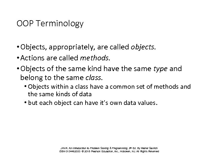 OOP Terminology • Objects, appropriately, are called objects. • Actions are called methods. •