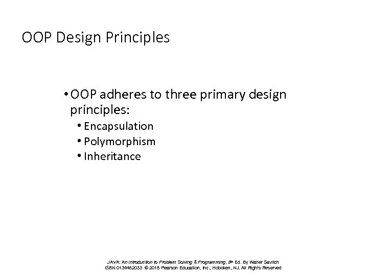 OOP Design Principles • OOP adheres to three primary design principles: • Encapsulation •