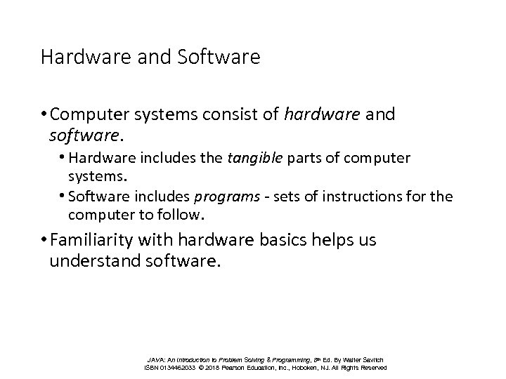 Hardware and Software • Computer systems consist of hardware and software. • Hardware includes