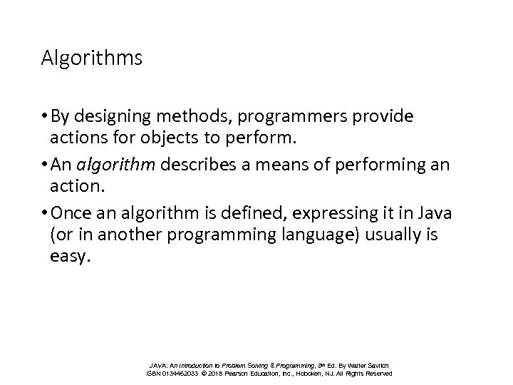 Algorithms • By designing methods, programmers provide actions for objects to perform. • An
