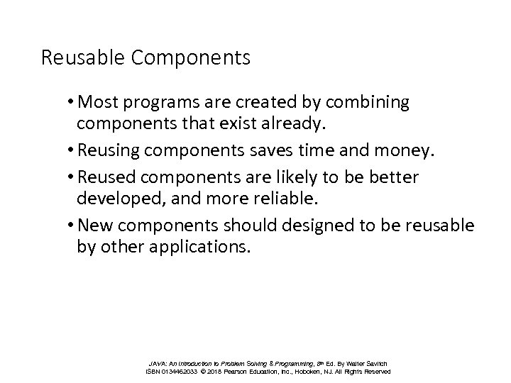 Reusable Components • Most programs are created by combining components that exist already. •