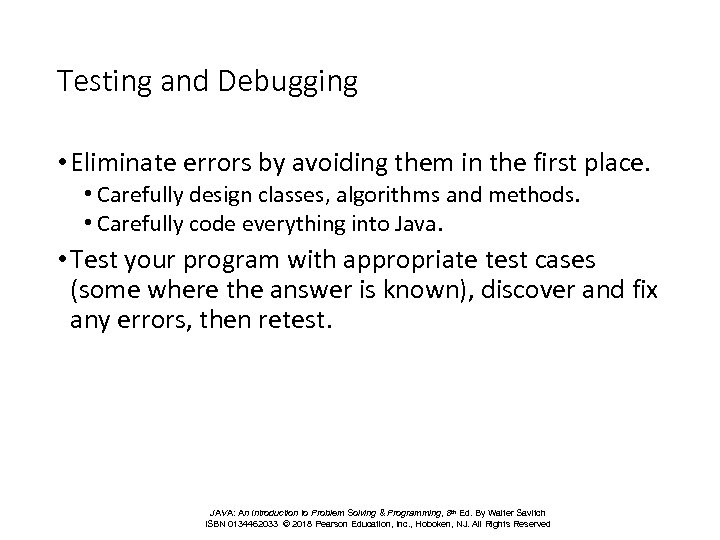 Testing and Debugging • Eliminate errors by avoiding them in the first place. •