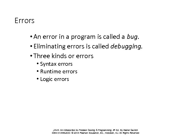 Errors • An error in a program is called a bug. • Eliminating errors