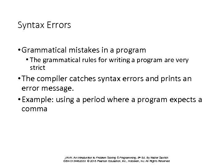 Syntax Errors • Grammatical mistakes in a program • The grammatical rules for writing