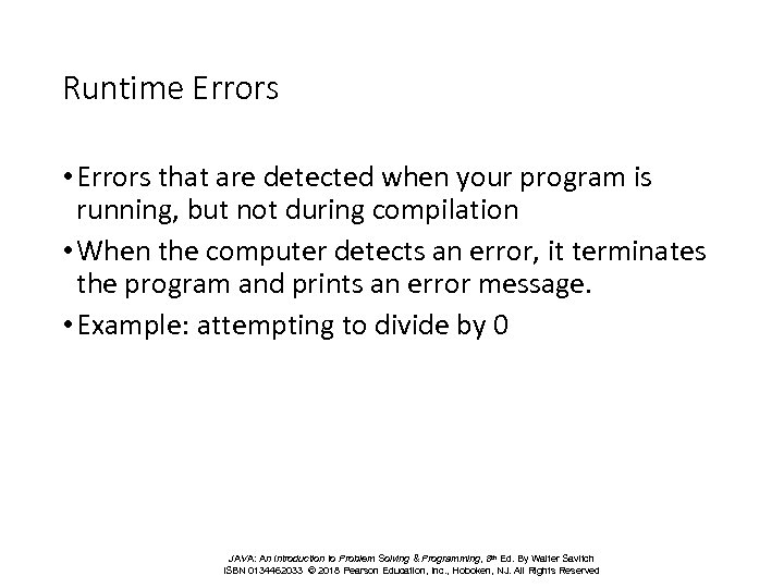Runtime Errors • Errors that are detected when your program is running, but not