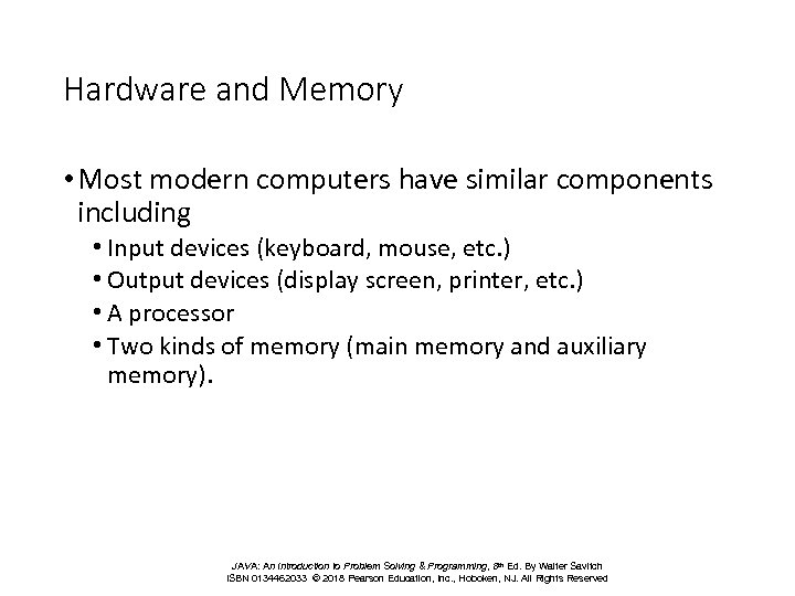 Hardware and Memory • Most modern computers have similar components including • Input devices