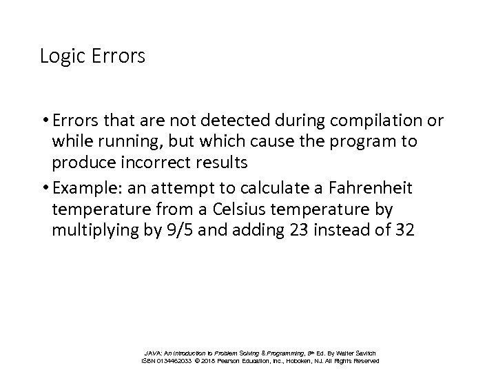 Logic Errors • Errors that are not detected during compilation or while running, but