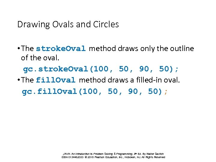 Drawing Ovals and Circles • The stroke. Oval method draws only the outline of