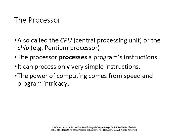 The Processor • Also called the CPU (central processing unit) or the chip (e.