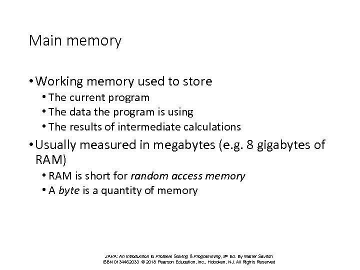 Main memory • Working memory used to store • The current program • The