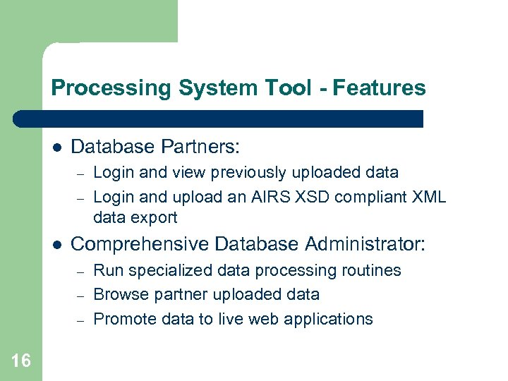 Processing System Tool - Features l Database Partners: – – l Comprehensive Database Administrator: