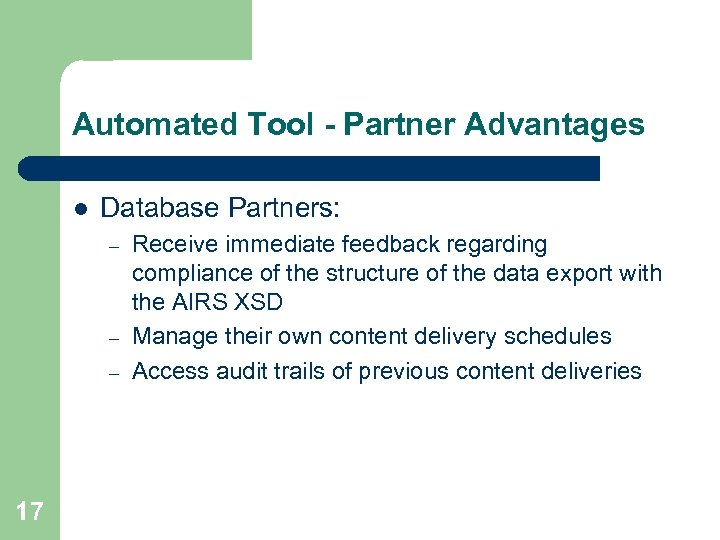 Automated Tool - Partner Advantages l Database Partners: – – – 17 Receive immediate