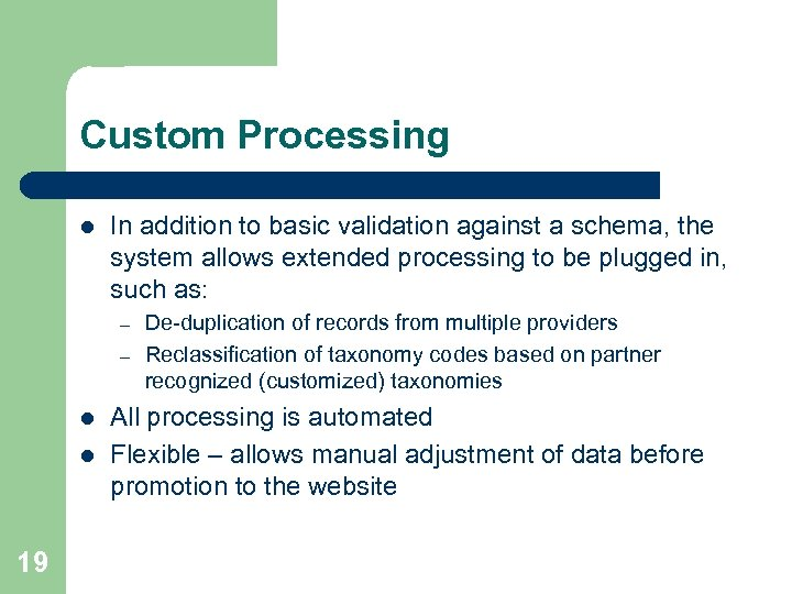 Custom Processing l In addition to basic validation against a schema, the system allows