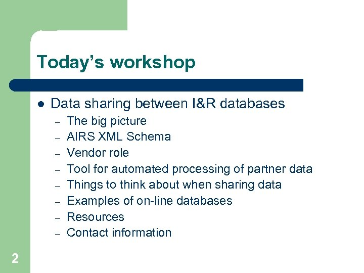 Today's workshop l Data sharing between I&R databases – – – – 2 The