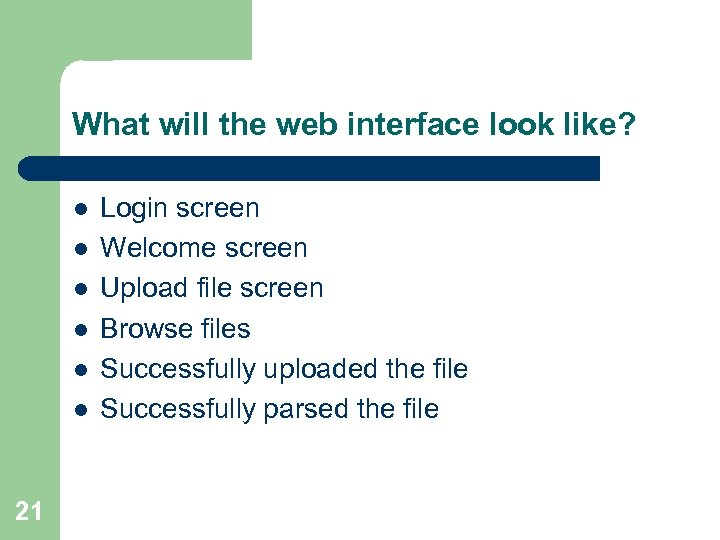 What will the web interface look like? l l l 21 Login screen Welcome