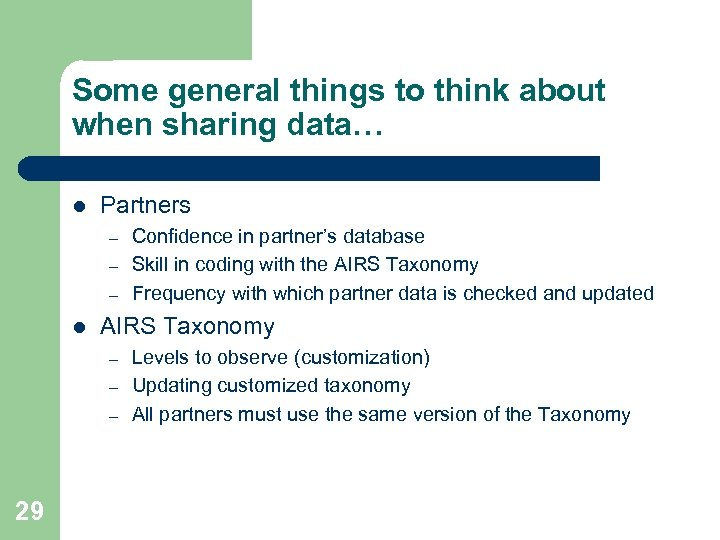 Some general things to think about when sharing data… l Partners – – –