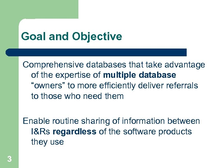 Goal and Objective Comprehensive databases that take advantage of the expertise of multiple database