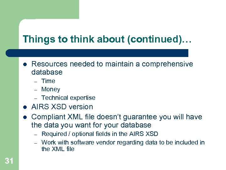 Things to think about (continued)… l Resources needed to maintain a comprehensive database –
