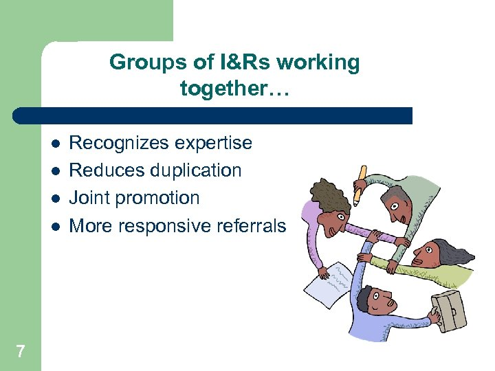 Groups of I&Rs working together… l l 7 Recognizes expertise Reduces duplication Joint promotion