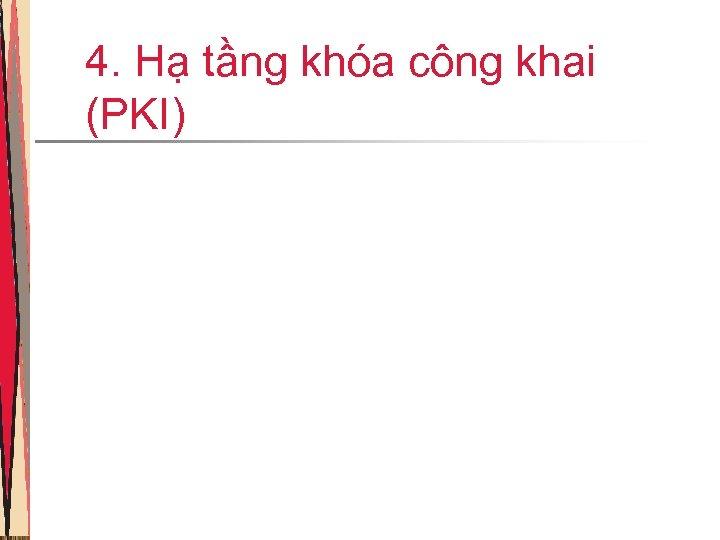 4. Hạ tầng khóa công khai (PKI)
