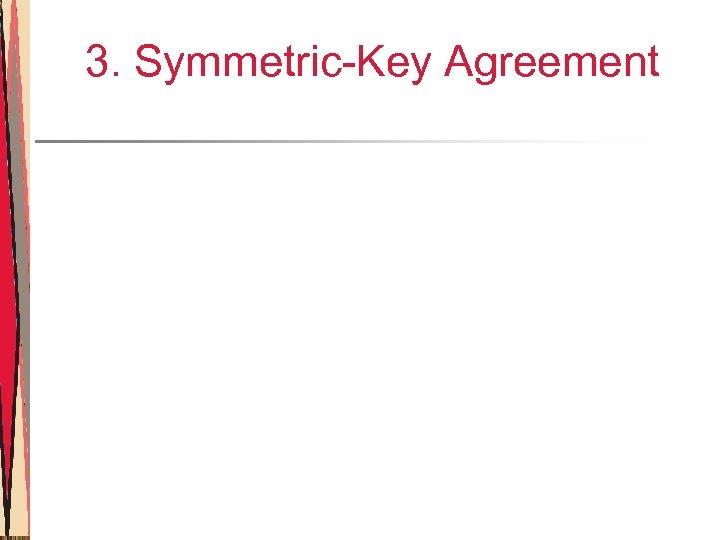 3. Symmetric-Key Agreement