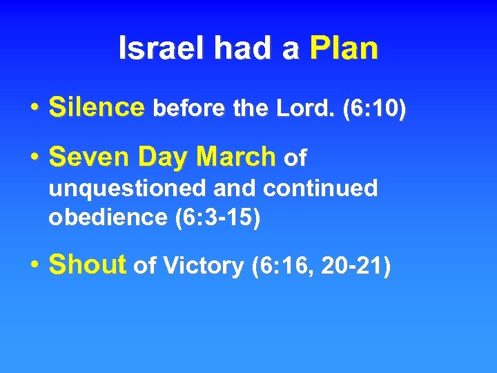 Israel had a Plan • Silence before the Lord. (6: 10) • Seven Day