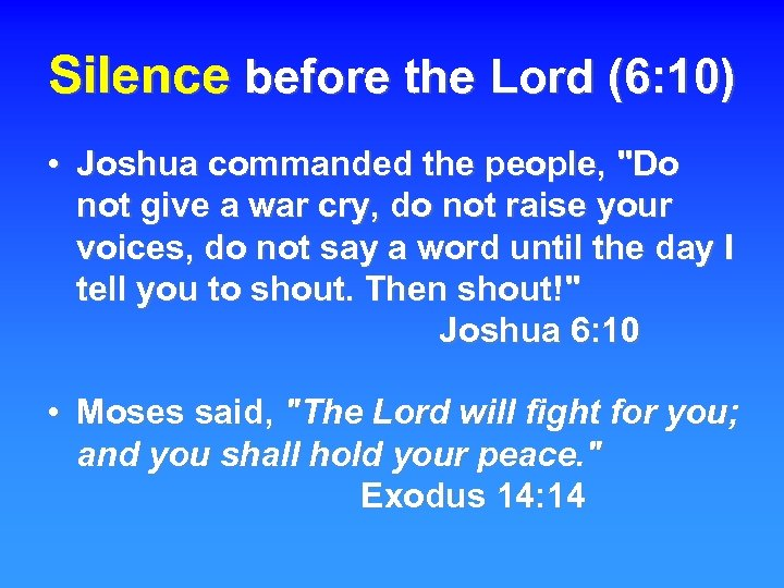 Silence before the Lord (6: 10) • Joshua commanded the people,