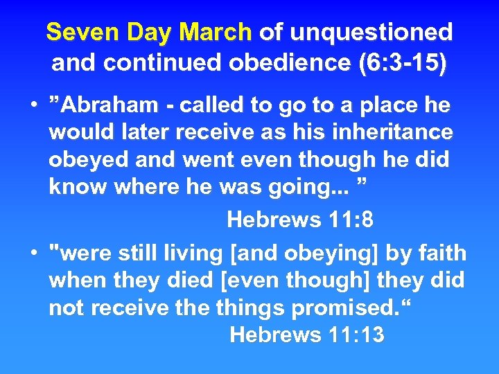 """Seven Day March of unquestioned and continued obedience (6: 3 -15) • """"Abraham -"""