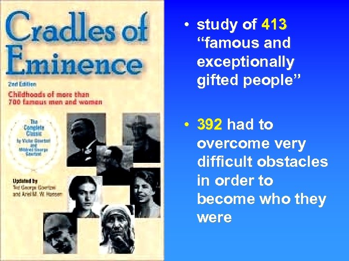 """• study of 413 """"famous and exceptionally gifted people"""" • 392 had to"""
