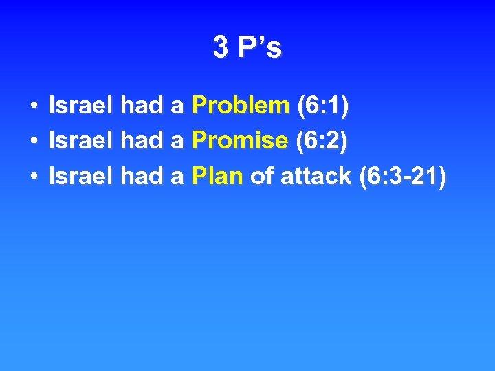 3 P 's • Israel had a Problem (6: 1) • Israel had a