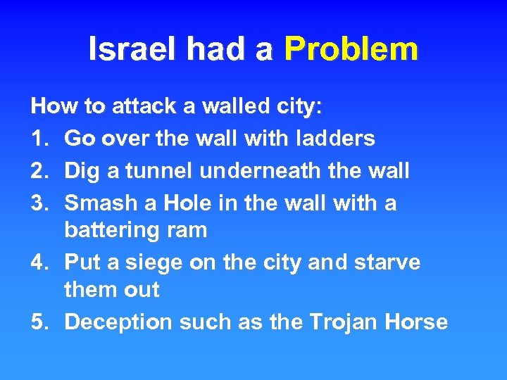 Israel had a Problem How to attack a walled city: 1. Go over the