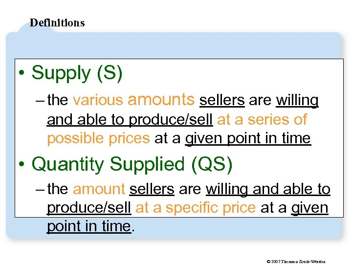 Definitions • Supply (S) – the various amounts sellers are willing and able to