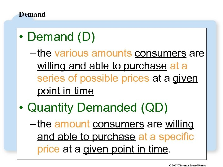 Demand • Demand (D) – the various amounts consumers are willing and able to