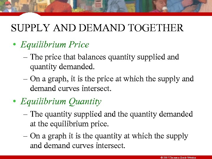 SUPPLY AND DEMAND TOGETHER • Equilibrium Price – The price that balances quantity supplied