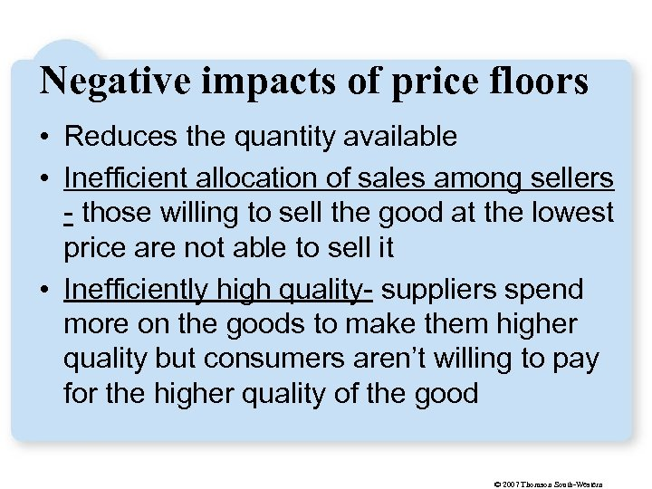 Negative impacts of price floors • Reduces the quantity available • Inefficient allocation of