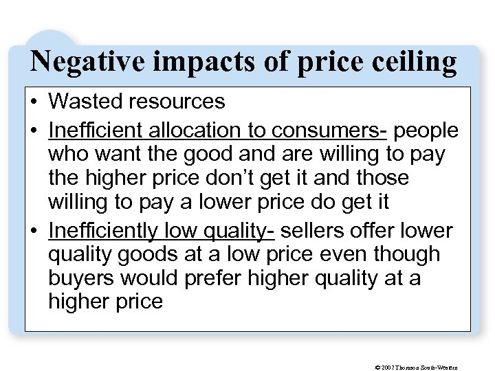 Negative impacts of price ceiling • Wasted resources • Inefficient allocation to consumers- people
