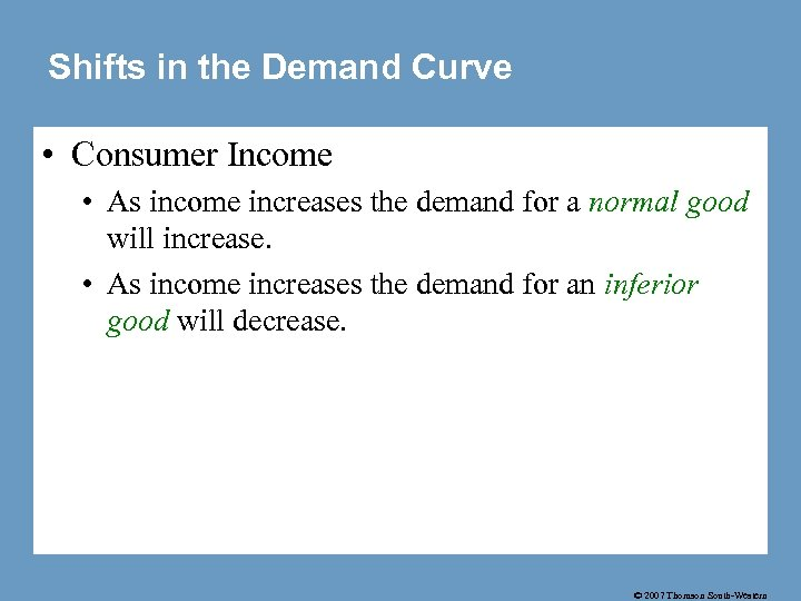 Shifts in the Demand Curve • Consumer Income • As income increases the demand